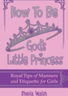 Обложка книги  - How to Be God's Little Princess