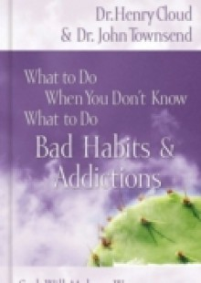 Обложка книги  - What to Do When You Don't Know What to Do: Bad Habits and Addictions