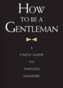Обложка книги  - How to Be a Gentleman Revised and Updated