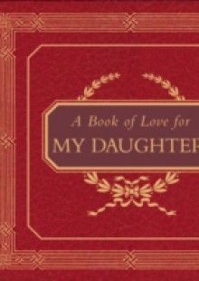 Обложка книги  - Book of Love for My Daughter