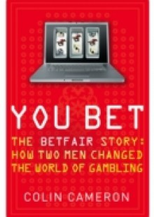Обложка книги  - You Bet: The Betfair Story and How Two Men Changed the World of Gambling