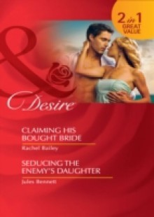 Обложка книги  - Claiming His Bought Bride / Seducing the Enemy's Daughter