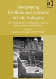 Обложка книги  - Interpreting the Bible and Aristotle in Late Antiquity