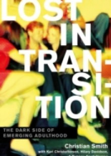 Обложка книги  - Lost in Transition: The Dark Side of Emerging Adulthood