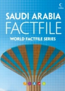 Обложка книги  - Saudi Arabia Factfile: An encyclopaedia of everything you need to know about Saudi Arabia, for teachers, students and travellers