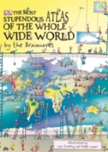 Обложка книги  - Most Stupendous Atlas of the Whole Wide World by the Brainwaves