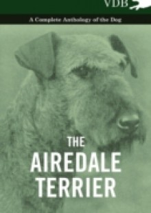 Обложка книги  - Airedale Terrier – A Complete Anthology of the Dog -