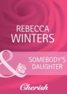 Обложка книги  - Somebody's Daughter (Mills & Boon Cherish) (Lost & Found, Book 7)