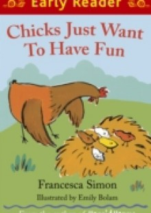 Обложка книги  - Early Reader: Chicks Just Want to Have Fun