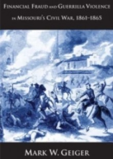 Обложка книги  - Financial Fraud and Guerrilla Violence in Missouri's Civil War, 1861-1865