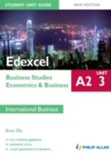 Обложка книги  - Edexcel A2 Business Studies/Economics and Business: Unit 3 New Edition Student Unit Guide: International Business