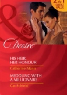 Обложка книги  - His Heir, Her Honour / Meddling With A Millionaire: His Heir, Her Honour / Meddling with a Millionaire (Mills & Boon Desire) (Rich, Rugged & Royal, Book 3)