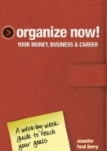 Обложка книги  - Organize Now! Your Money, Business & Career