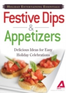 Обложка книги  - Holiday Entertaining Essentials: Festive Dips and Appetizers