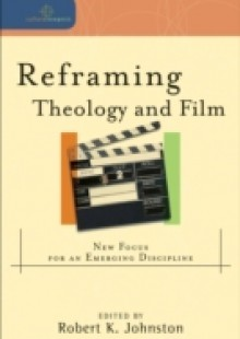Обложка книги  - Reframing Theology and Film (Cultural Exegesis)