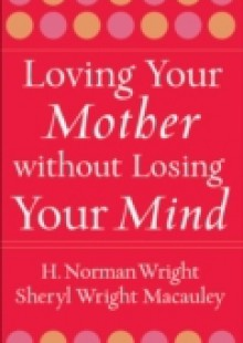 Обложка книги  - Loving Your Mother without Losing Your Mind