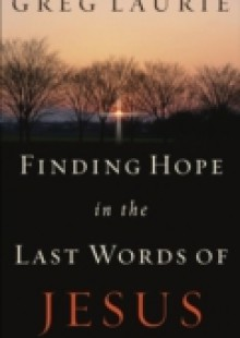Обложка книги  - Finding Hope in the Last Words of Jesus