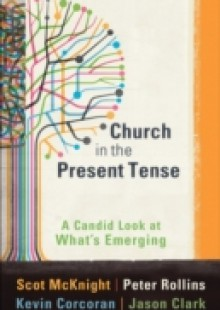 Обложка книги  - Church in the Present Tense (emersion: Emergent Village resources for communities of faith)