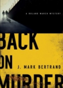 Обложка книги  - Back on Murder (A Roland March Mystery Book #1)