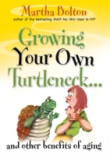 Обложка книги  - Growing Your Own Turtleneck…and Other Benefits of Aging