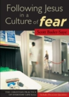 Обложка книги  - Following Jesus in a Culture of Fear (The Christian Practice of Everyday Life)