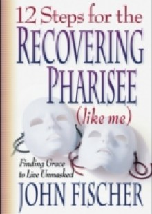 Обложка книги  - 12 Steps for the Recovering Pharisee (like me)