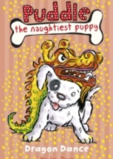 Обложка книги  - Puddle the Naughtiest Puppy: Dragon Dance: Book 5