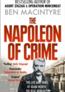 Обложка книги  - Napoleon of Crime: The Life and Times of Adam Worth, the Real Moriarty