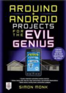 Обложка книги  - Arduino + Android Projects for the Evil Genius: Control Arduino with Your Smartphone or Tablet