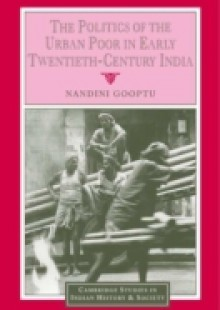 Обложка книги  - Politics of the Urban Poor in Early Twentieth-Century India