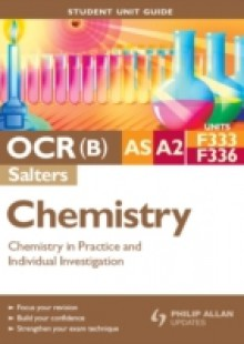 Обложка книги  - OCR(B) AS/A2 Chemistry (Salters) Student Unit Guide: Units F333 and F336 Chemistry in Practice and Individual Investigation
