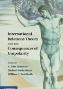 Обложка книги  - International Relations Theory and the Consequences of Unipolarity