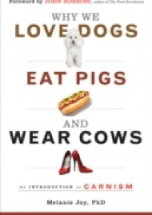 Обложка книги  - Why We Love Dogs, Eat Pigs and Wear Cows