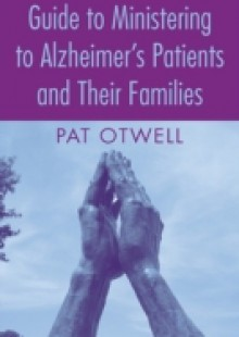 Обложка книги  - Guide to Ministering to Alzheimer's Patients and Their Families