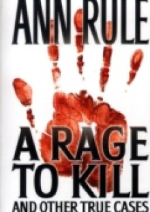 Обложка книги  - Rage To Kill And Other True Cases: