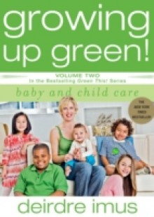Обложка книги  - Growing Up Green: Baby and Child Care