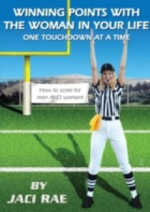 Обложка книги  - Winning Points with the Woman in Your Life One Touchdown at a Time