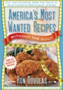 Обложка книги  - America's Most Wanted Recipes Without the Guilt