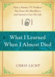 Обложка книги  - What I Learned When I Almost Died
