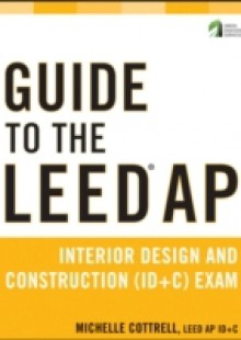 Обложка книги  - Guide to the LEED AP Interior Design and Construction (ID+C) Exam