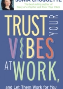 Обложка книги  - Trust Your Vibes At Work And Let Them Work For You!