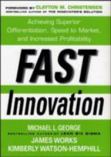 Обложка книги  - Fast Innovation: Achieving Superior Differentiation, Speed to Market, and Increased Profitability