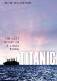 Обложка книги  - Titanic: The Last Night of a Small Town