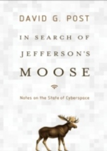Обложка книги  - In Search of Jeffersons Moose: Notes on the State of Cyberspace