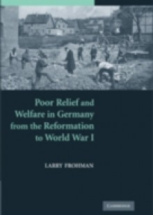 Обложка книги  - Poor Relief and Welfare in Germany from the Reformation to World War I