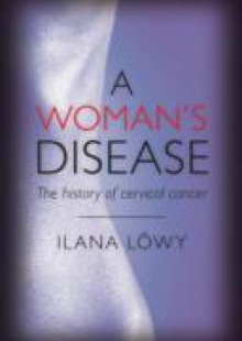 Обложка книги  - Woman's Disease: The history of cervical cancer