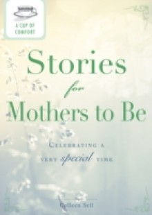 Обложка книги  - Cup of Comfort Stories for Mothers to Be