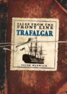 Обложка книги  - Tales from the Front Line – Trafalgar