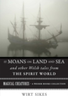 Обложка книги  - It Moans on Land and Sea and Other Welsh Tales from the Spirit World