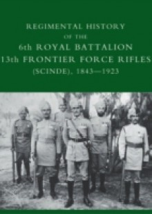 Обложка книги  - Regimental History of the 6th Royal Battalion 13th Frontier Force Rifles (Scinde), 1843-1923